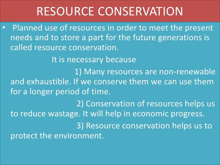 essay conservation natural resources india Conservation is the protection and preservation of natural resources in the enviorment the important renewable natural resources are air water soil wildlife and forests conservation is necessary for the following reasons: 1 ensure the protection of plant and animal species and to prevent their extinction, 2 maintain a stable and balanced.