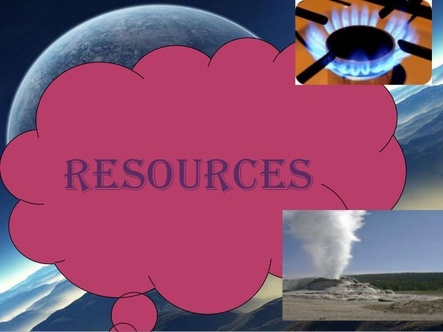 Resources  [renewable and non renewable]