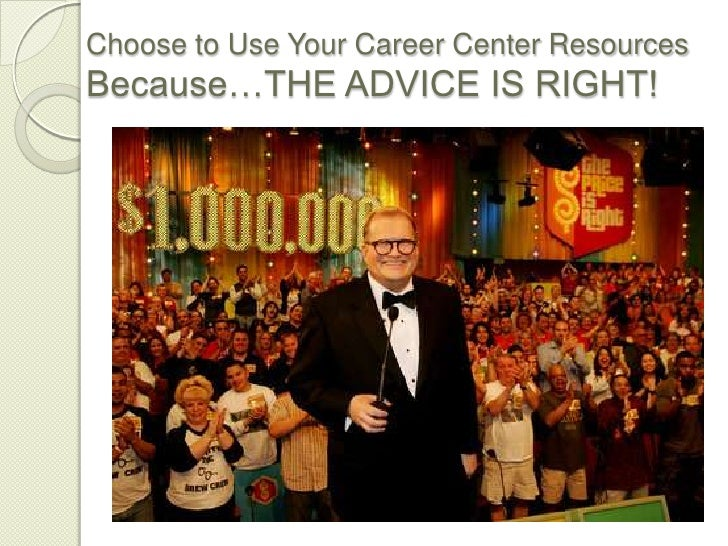 Choose to Use Your Career Center Resources Because…THE ADVICE IS RIGHT!