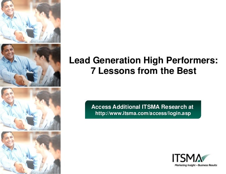 Lead Generation High Performers:    7 Lessons from the Best    Access Additional ITSMA Research at     http://www.itsma.co...