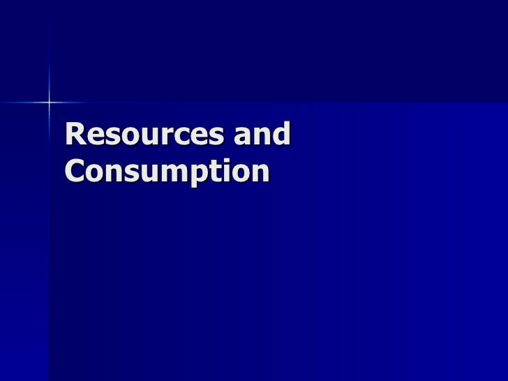 Resources and Consumption