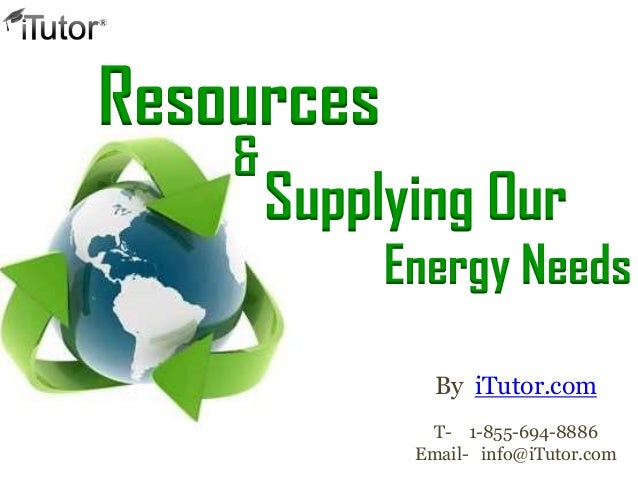 Resources and supplying our energy needs