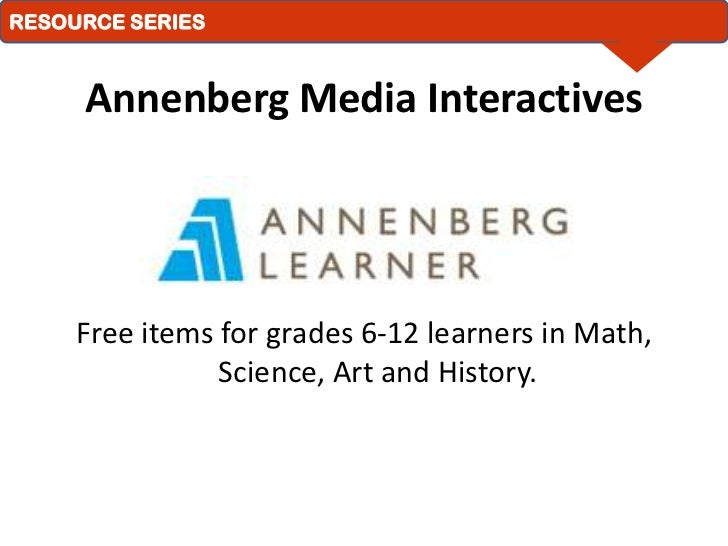 Annenberg Media Interactives<br />Free items for grades 6-12 learners in Math, Science, Art and History.<br />