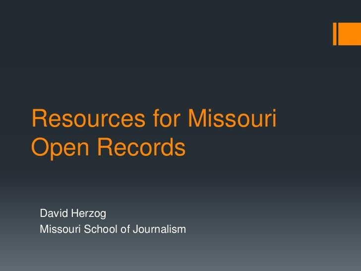 Resources for MissouriOpen RecordsDavid HerzogMissouri School of Journalism