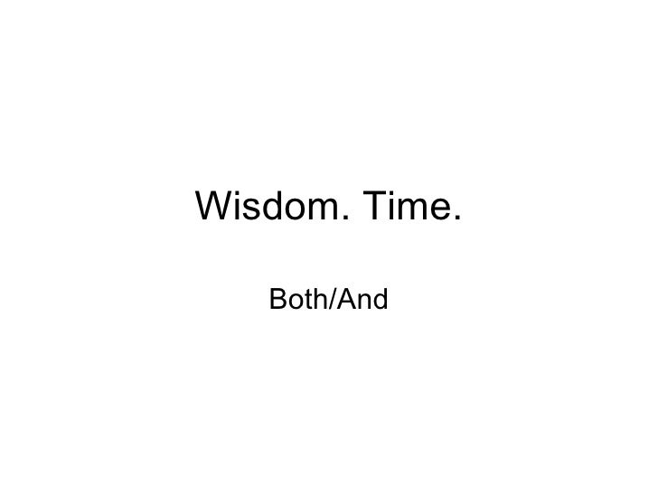 Wisdom. Time. Both/And