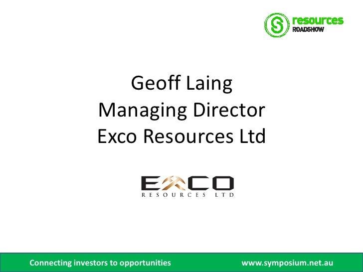 Resources roadshow april  geoff laing, exco resources ltd