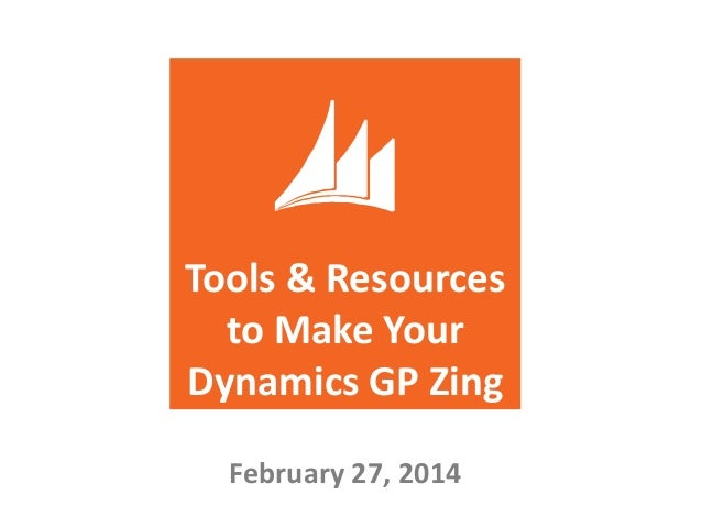 Tools & Resources to Make Your Dynamics GP Zing February 27, 2014