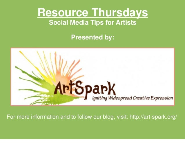 Resource Thursdays Social Media Tips for Artists Presented by: For more information and to follow our blog, visit: http://...