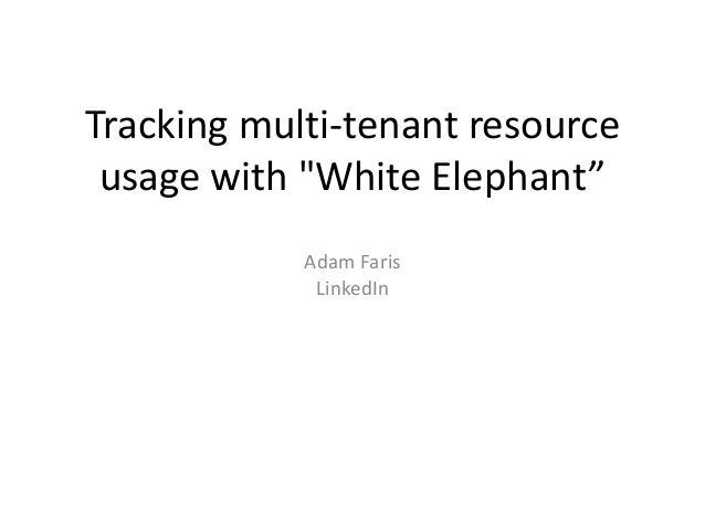 "Tracking multi-tenant resource usage with ""White Elephant"""