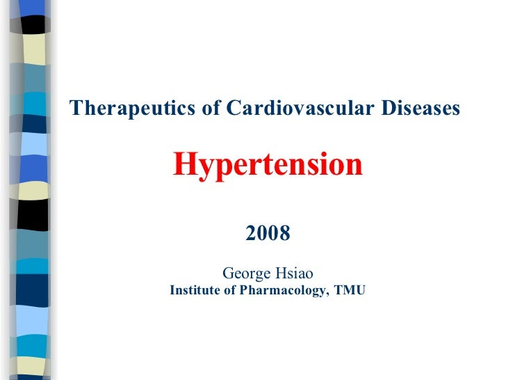 Therapeutics of Cardiovascular Diseases   Hypertension 2008 George Hsiao Institute of Pharmacology, TMU