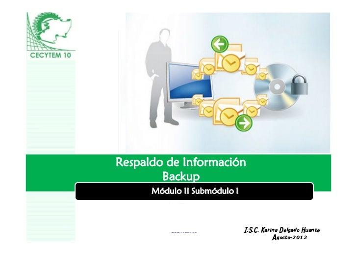 Respaldo de Información        Backup      Módulo II Submódulo I          LOGO                              I.S.C. Karina ...
