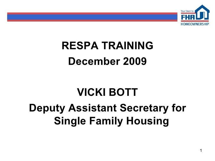 <ul><li>RESPA TRAINING </li></ul><ul><li>December 2009 </li></ul><ul><li>VICKI BOTT </li></ul><ul><li>Deputy Assistant Sec...