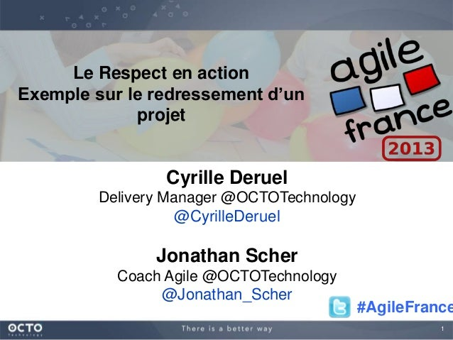 1Le Respect en actionExemple sur le redressement d'unprojetCyrille DeruelDelivery Manager @OCTOTechnology@CyrilleDeruelJon...