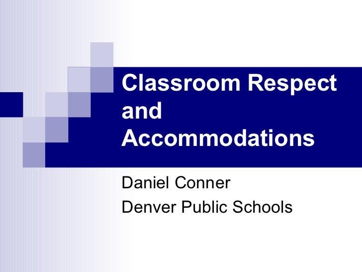 Classroom Respect and Accommodations Daniel Conner Denver Public Schools