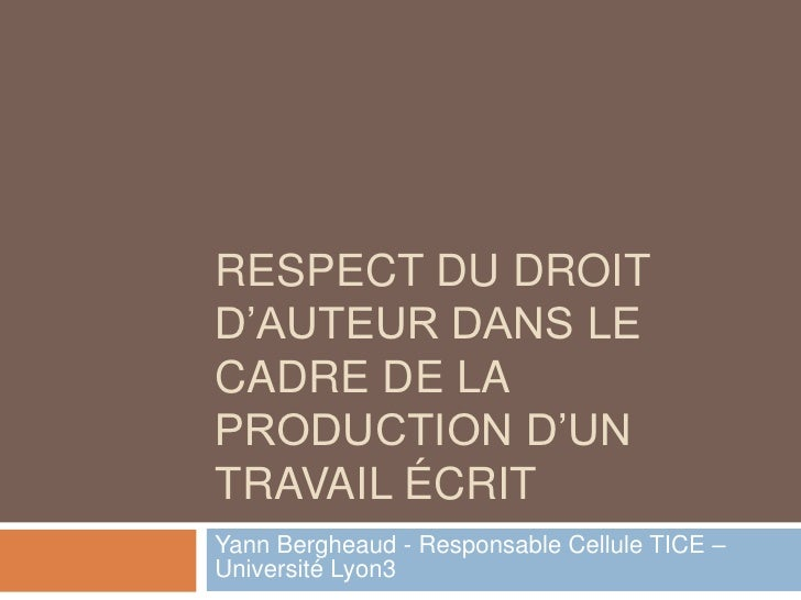 Respect du droit d'auteur dans le cadre de la production d'un travail écrit <br />Yann Bergheaud - Responsable Cellule TIC...