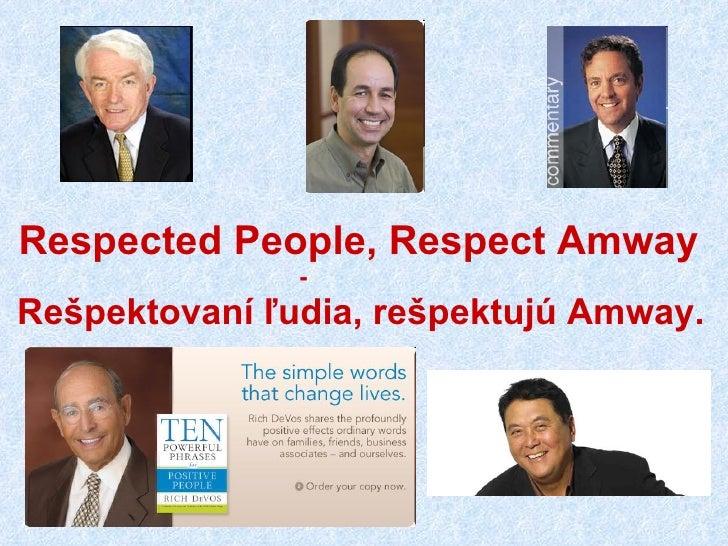 Respected People, Respect Amway     -  Rešpektovaní ľudia, rešpektujú Amway.