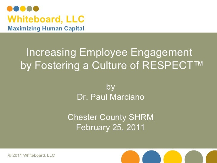 Increasing Employee Engagement  by Fostering a Culture of RESPECT ™ by Dr. Paul Marciano Chester County SHRM February 25, ...