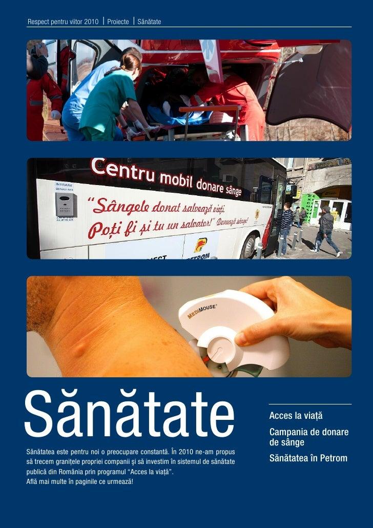 Respect pentru viitor 2010   | Proiecte | SănătateSănătateSănătatea este pentru noi o preocupare constantă. În 2010 ne-am ...