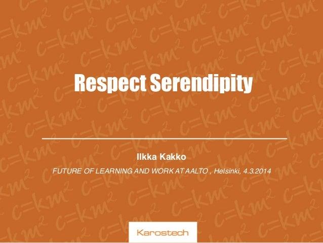 Respect Serendipity, Aalto University 4.3.2014