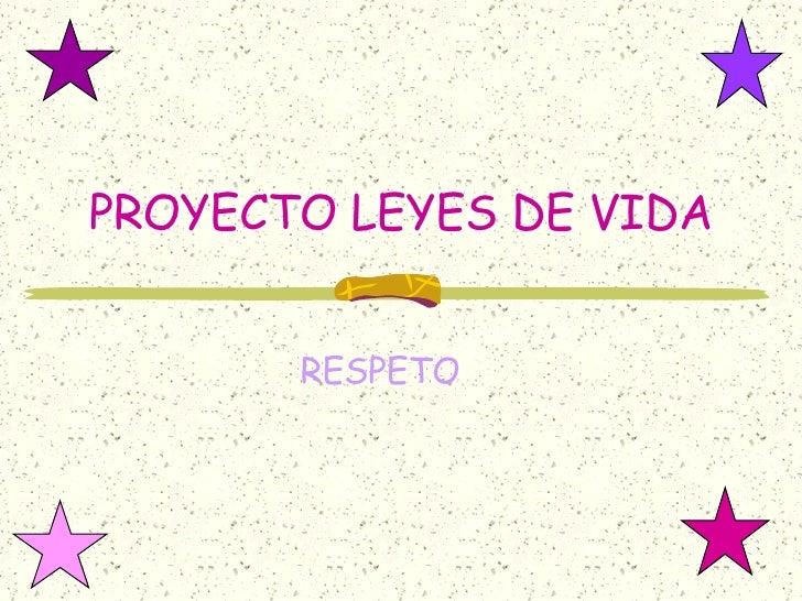 PROYECTO LEYES DE VIDA RESPETO