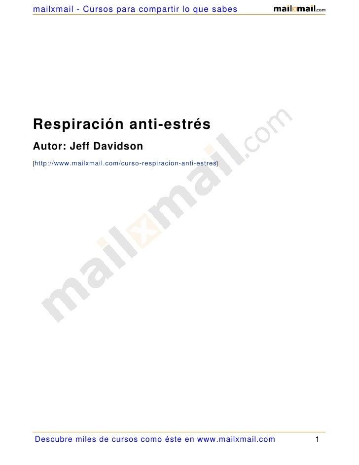 mailxmail - Cursos para compartir lo que sabes     Respiración anti-estrés Autor: Jeff Davidson [http://www.mailxmail.com/...