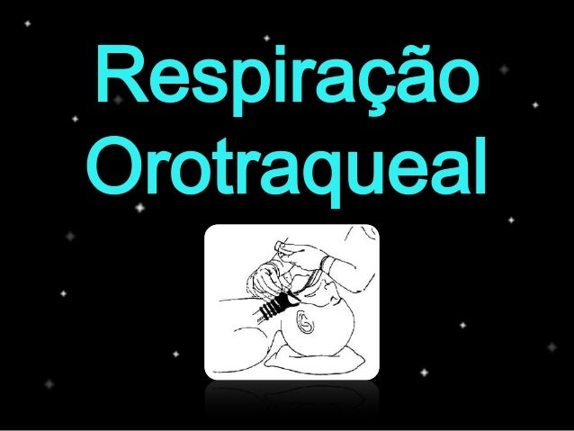 Respiração Orotraqueal