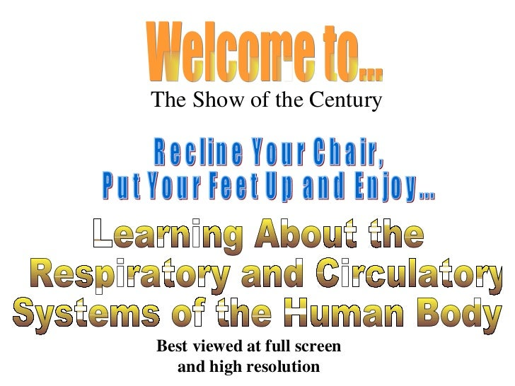 Welcome to... The Show of the Century Recline Your Chair,  Put Your Feet Up and Enjoy... Learning About the Respiratory an...