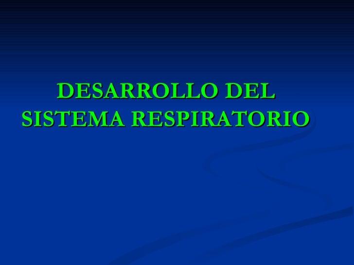 DESARROLLO DEL SISTEMA RESPIRATORIO