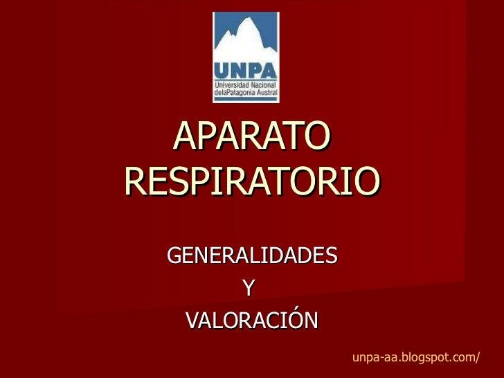GENERALIDADES Y  VALORACIÓN APARATO RESPIRATORIO unpa-aa.blogspot.com/