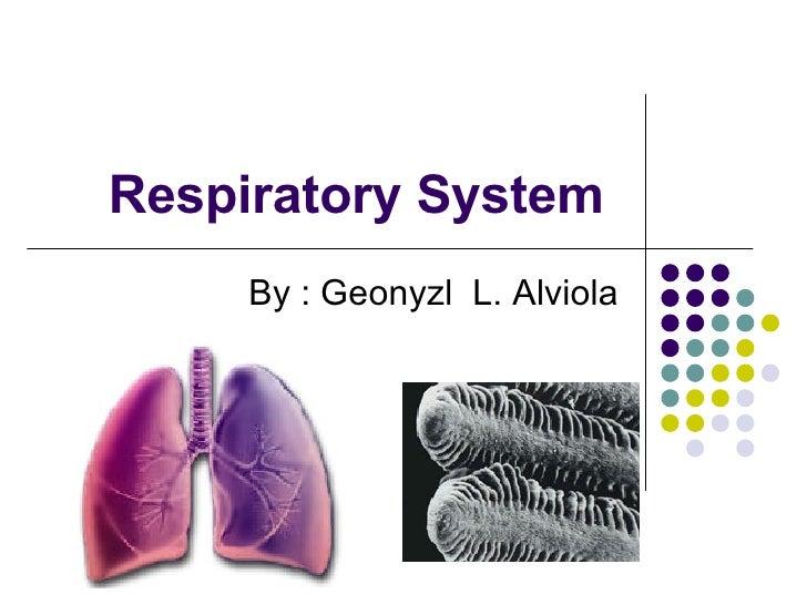 Respiratory System  By : Geonyzl  L. Alviola