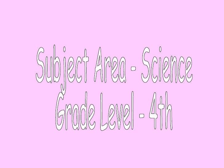 Subject Area - Science Grade Level - 4th