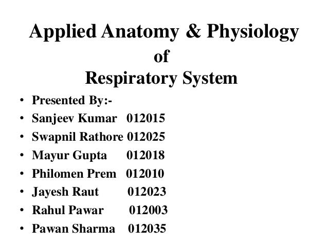 Applied Anatomy & Physiology of Respiratory System • • • • • • • •  Presented By:Sanjeev Kumar 012015 Swapnil Rathore 0120...