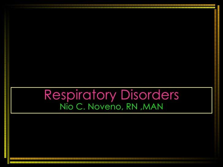 Respiratory Disorders Nio C. Noveno, RN ,MAN
