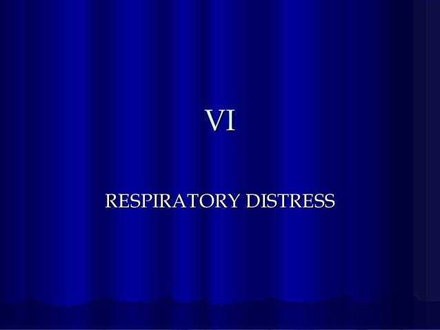 VI RESPIRATORY DISTRESS