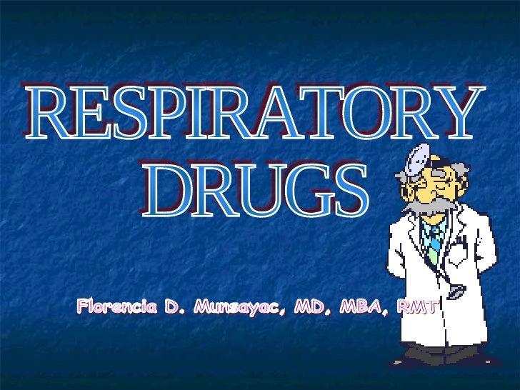 RESPIRATORY DRUGS Florencia D. Munsayac, MD, MBA, RMT