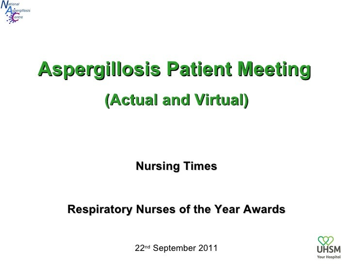 Aspergillosis Patient Meeting   (Actual and Virtual) Nursing Times Respiratory Nurses of the Year Awards 22 nd  September ...