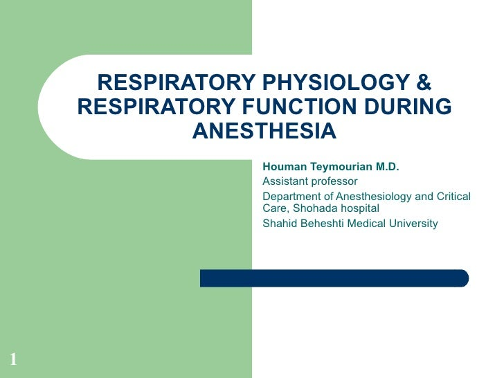 RESPIRATORY PHYSIOLOGY & RESPIRATORY FUNCTION DURING ANESTHESIA Houman Teymourian M.D. Assistant professor Department of A...