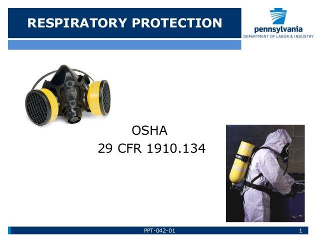 RESPIRATORY PROTECTION OSHA 29 CFR 1910.134 PPT-042-01 1