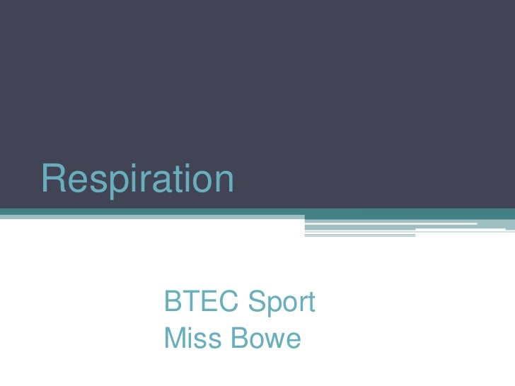 Respiration			<br />BTEC Sport<br />Miss Bowe<br />