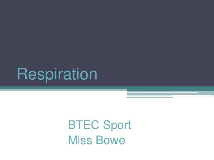 Respiration<br />BTEC Sport<br />Miss Bowe<br />