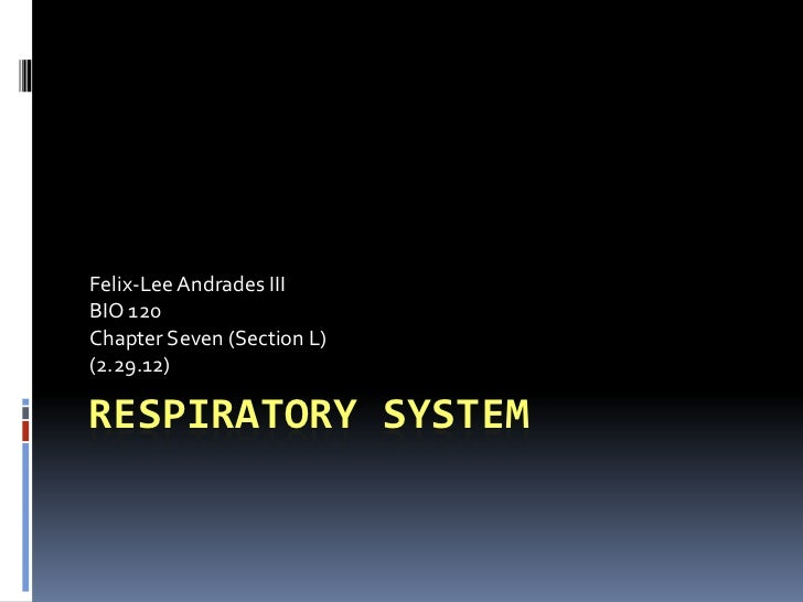 Felix-Lee Andrades IIIBIO 120Chapter Seven (Section L)(2.29.12)RESPIRATORY SYSTEM