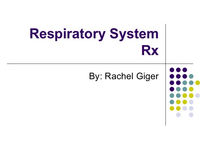 Respiratory System Rx By: Rachel Giger