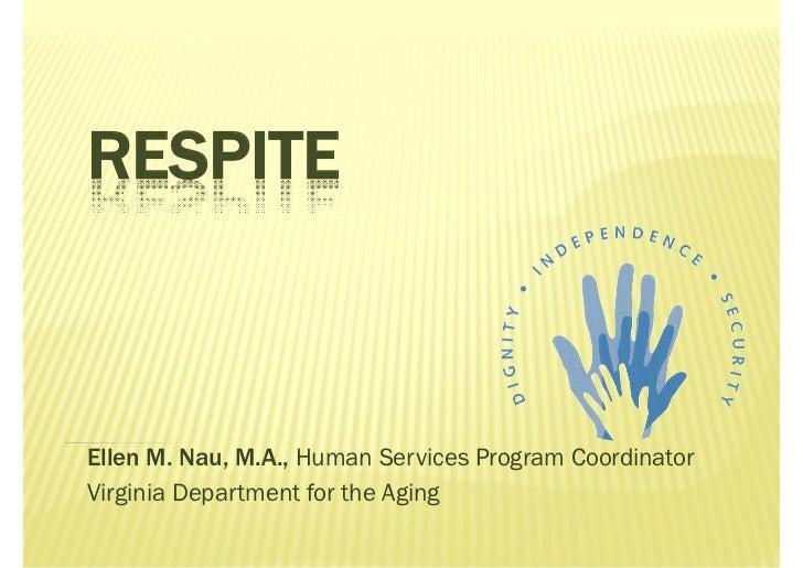 RESPITEEllen M. Nau, M.A., Human Services Program CoordinatorVirginia Department for the Aging
