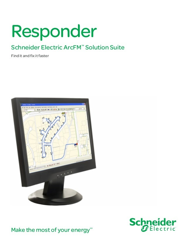 Make the most of your energySM Responder Schneider Electric ArcFM™ Solution Suite Find it and fix it faster