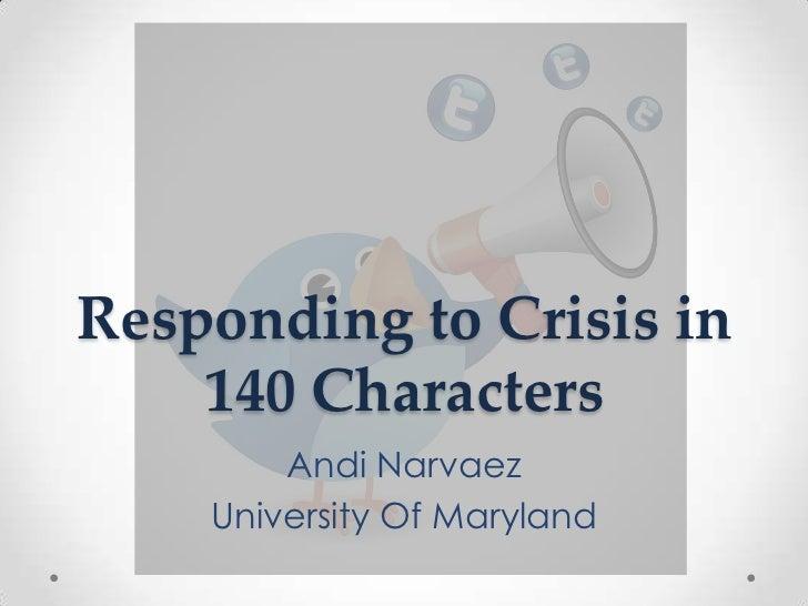 Responding to Crisis in 140 Characters<br />Andi Narvaez<br />University Of Maryland<br />