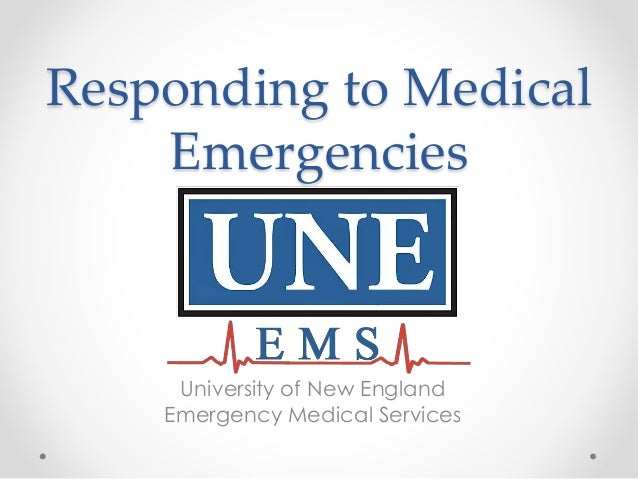 Responding to Medical Emergencies University of New England Emergency Medical Services