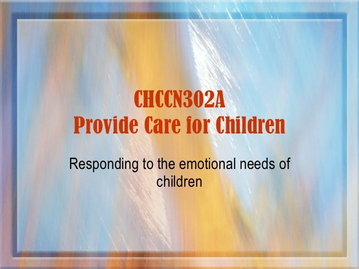 CHCCN302A Provide Care for Children Responding to the emotional needs of children
