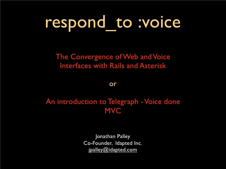 respond_to :voice    The Convergence of Web and Voice     Interfaces with Rails and Asterisk                       or  An ...
