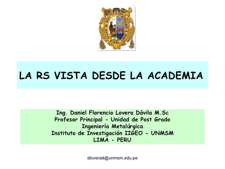 LA RS VISTA DESDE LA ACADEMIA   Ing. Daniel Florencio Lovera Dávila M.Sc Profesor Principal - Unidad de Post Grado Ingenie...