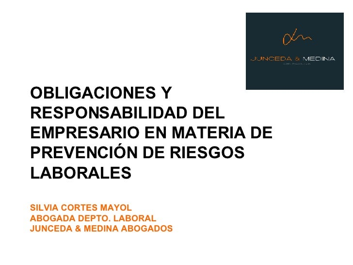 OBLIGACIONES Y RESPONSABILIDAD DEL EMPRESARIO EN MATERIA DE PREVENCIÓN DE RIESGOS LABORALES SILVIA CORTES MAYOL ABOGADA DE...
